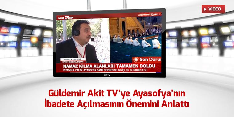 Genel Başkan Mehmet Ali Güldemir Akit TV'ye Ayasofya'nın İbadete Açılmasının Önemini Anlattı