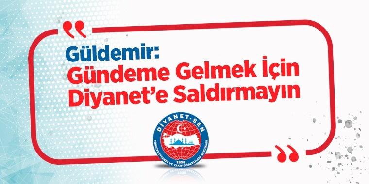 Genel Başkan Güldemir: Gündeme Gelmek İçin Diyanet'e Saldırmayın